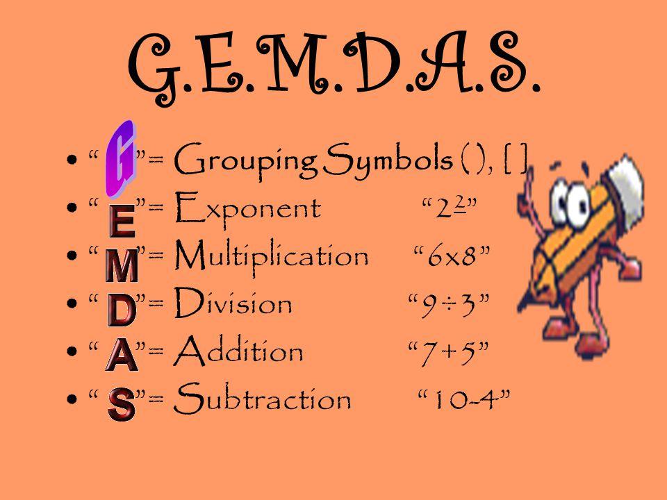 G.E.M.D.A.S. G = Grouping Symbols ( ), [ ] = Exponent 22